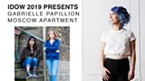 IDOW2019 Presents: Gabrielle Papillon & Moscow Apartment